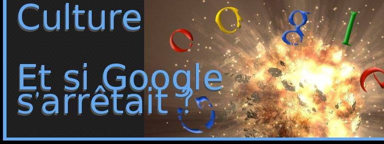 Culture - Et si Google s arretait