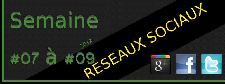 2012semaine0709 1 FB T G Semaine #07  #09 (2012)  Google+, Facebook & Twitter