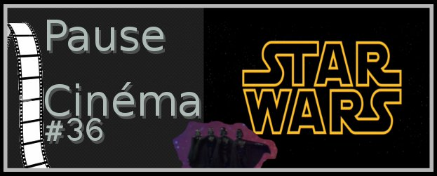 cinema36 Pause Cinma #36   Spciale Star Wars